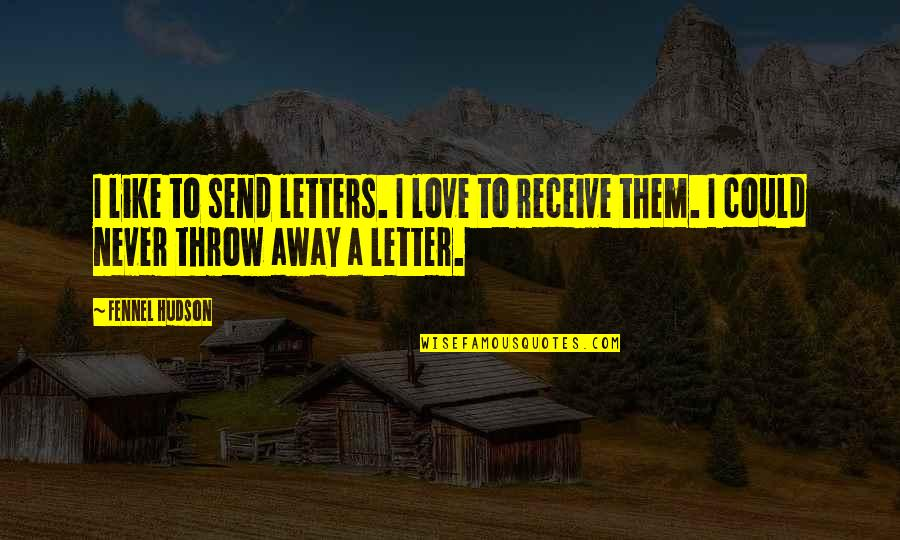 A Letter Quotes By Fennel Hudson: I like to send letters. I love to