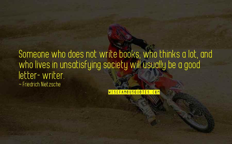 A Letter Quotes By Friedrich Nietzsche: Someone who does not write books, who thinks