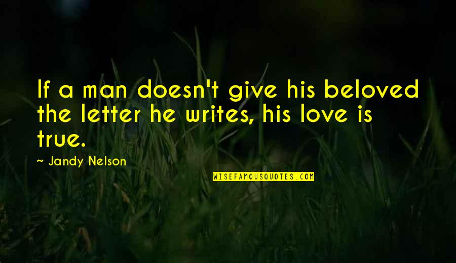A Letter Quotes By Jandy Nelson: If a man doesn't give his beloved the