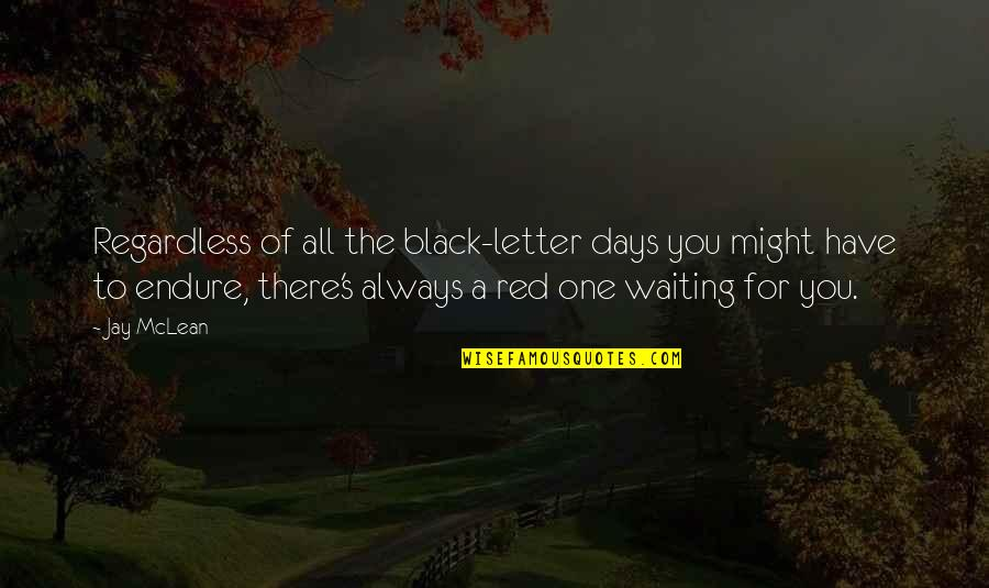A Letter Quotes By Jay McLean: Regardless of all the black-letter days you might