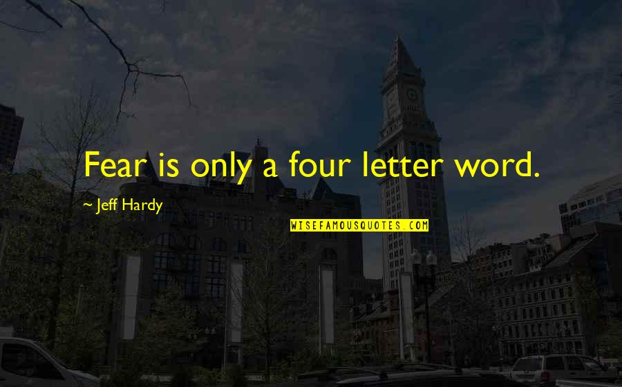 A Letter Quotes By Jeff Hardy: Fear is only a four letter word.
