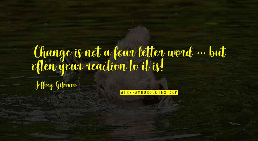 A Letter Quotes By Jeffrey Gitomer: Change is not a four letter word ...