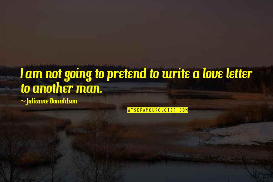 A Letter Quotes By Julianne Donaldson: I am not going to pretend to write