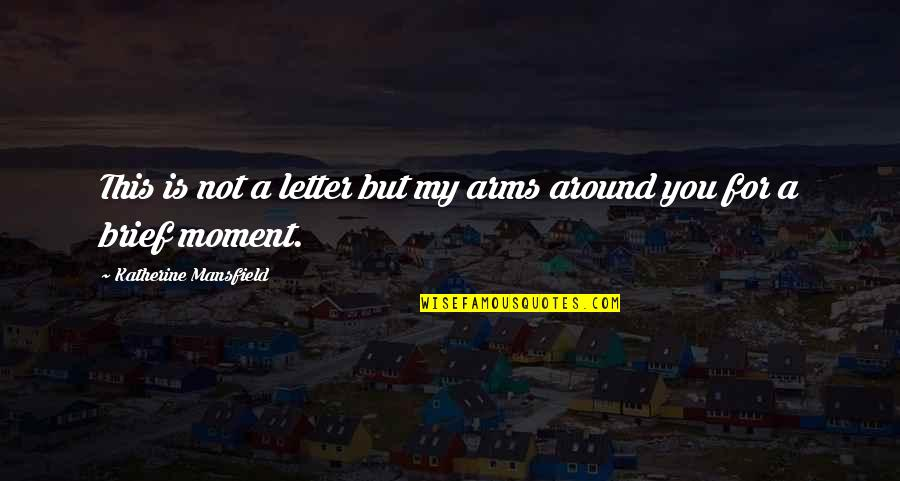 A Letter Quotes By Katherine Mansfield: This is not a letter but my arms