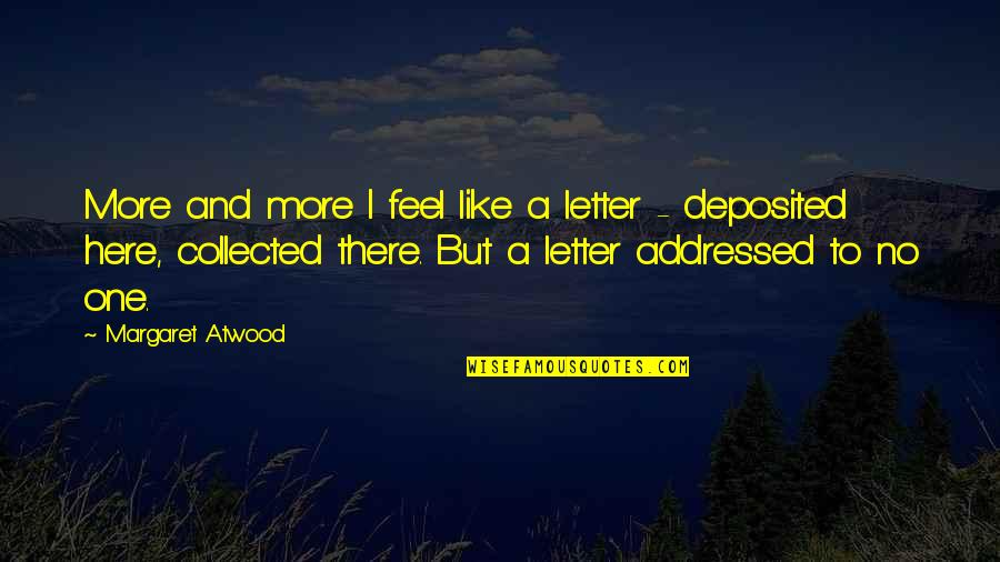 A Letter Quotes By Margaret Atwood: More and more I feel like a letter