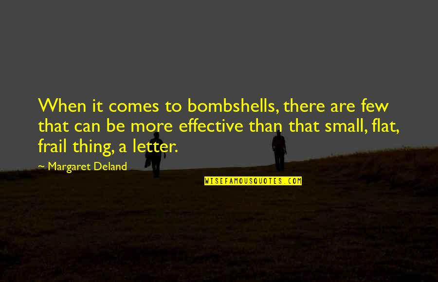 A Letter Quotes By Margaret Deland: When it comes to bombshells, there are few