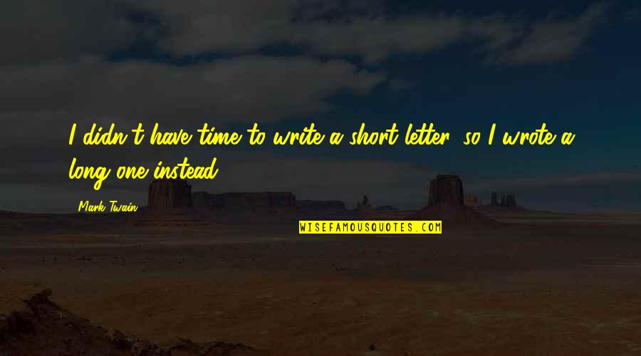 A Letter Quotes By Mark Twain: I didn't have time to write a short
