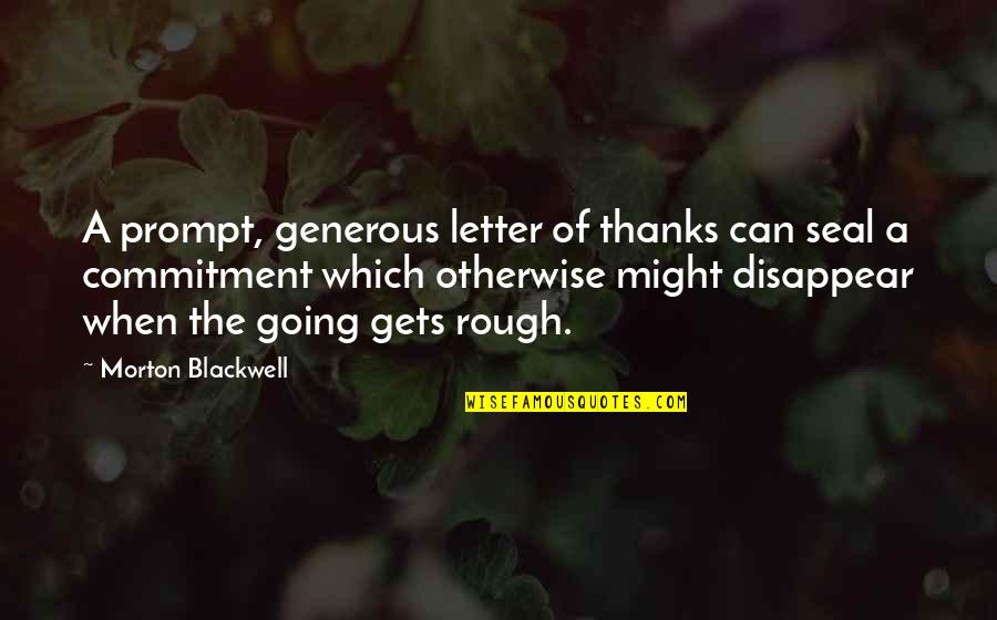 A Letter Quotes By Morton Blackwell: A prompt, generous letter of thanks can seal