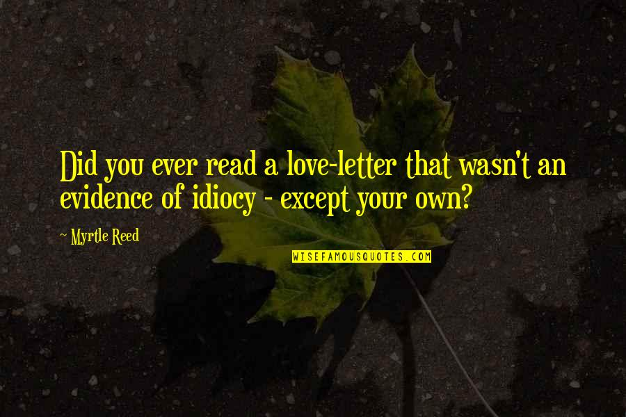 A Letter Quotes By Myrtle Reed: Did you ever read a love-letter that wasn't