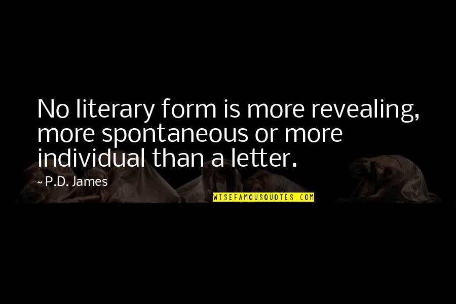 A Letter Quotes By P.D. James: No literary form is more revealing, more spontaneous
