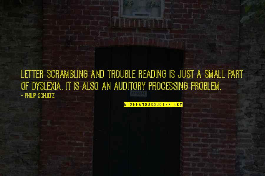 A Letter Quotes By Philip Schultz: Letter scrambling and trouble reading is just a