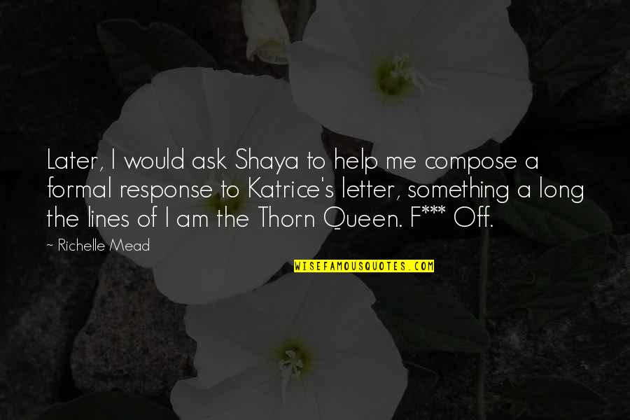 A Letter Quotes By Richelle Mead: Later, I would ask Shaya to help me