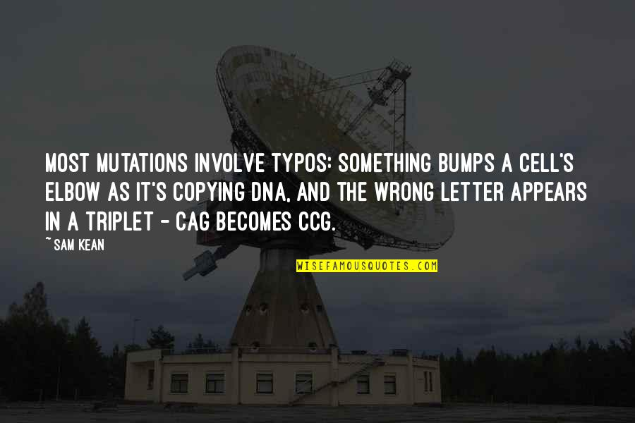 A Letter Quotes By Sam Kean: Most mutations involve typos: Something bumps a cell's