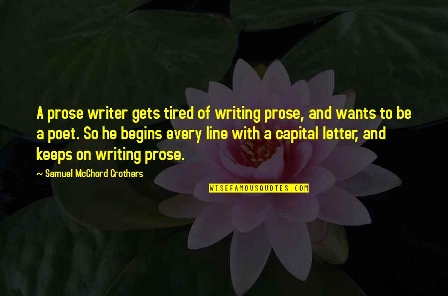 A Letter Quotes By Samuel McChord Crothers: A prose writer gets tired of writing prose,