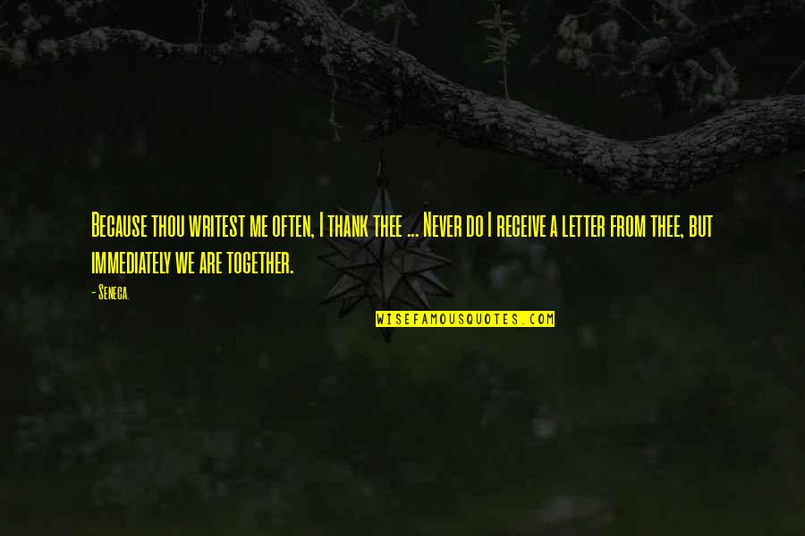 A Letter Quotes By Seneca.: Because thou writest me often, I thank thee