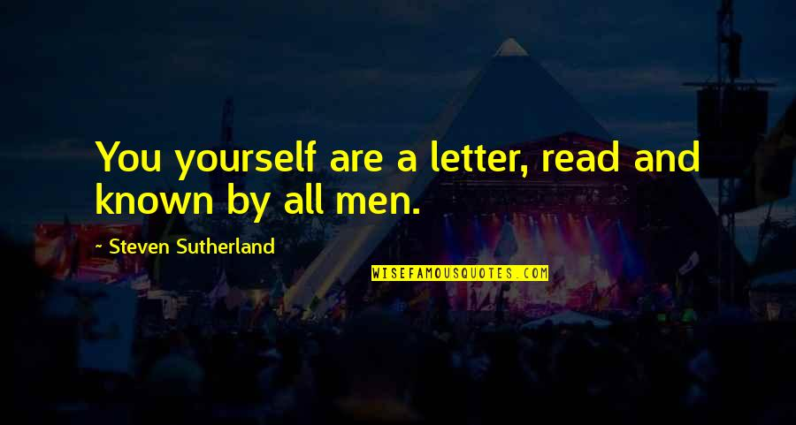 A Letter Quotes By Steven Sutherland: You yourself are a letter, read and known