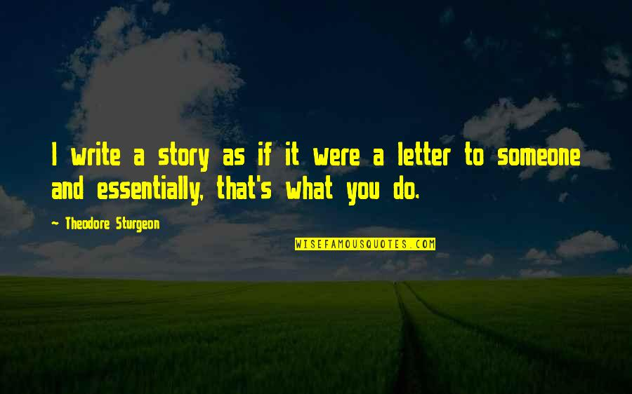 A Letter Quotes By Theodore Sturgeon: I write a story as if it were