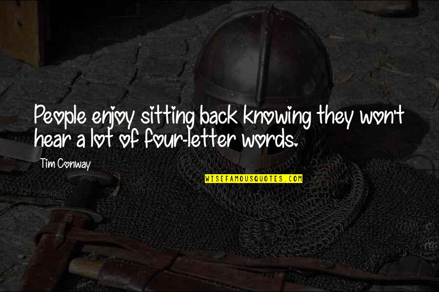 A Letter Quotes By Tim Conway: People enjoy sitting back knowing they won't hear