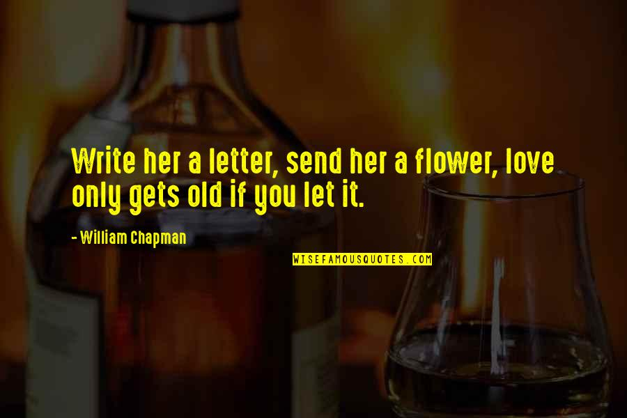 A Letter Quotes By William Chapman: Write her a letter, send her a flower,