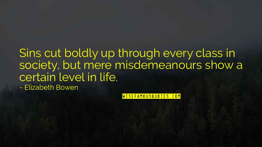 A Life Cut Too Short Quotes By Elizabeth Bowen: Sins cut boldly up through every class in