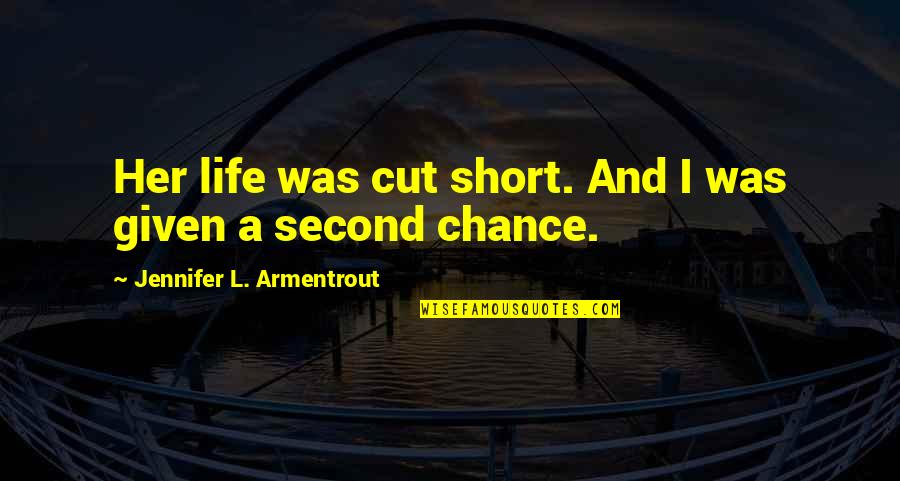 A Life Cut Too Short Quotes By Jennifer L. Armentrout: Her life was cut short. And I was