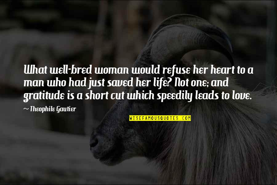 A Life Cut Too Short Quotes By Theophile Gautier: What well-bred woman would refuse her heart to