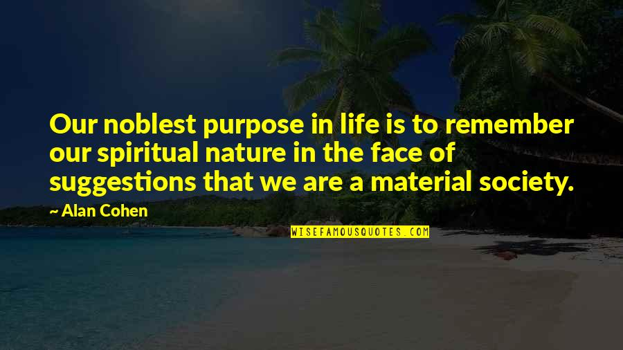 A Life Of Purpose Quotes By Alan Cohen: Our noblest purpose in life is to remember