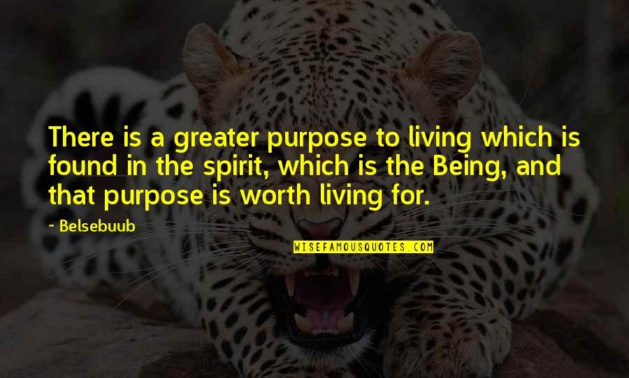 A Life Of Purpose Quotes By Belsebuub: There is a greater purpose to living which
