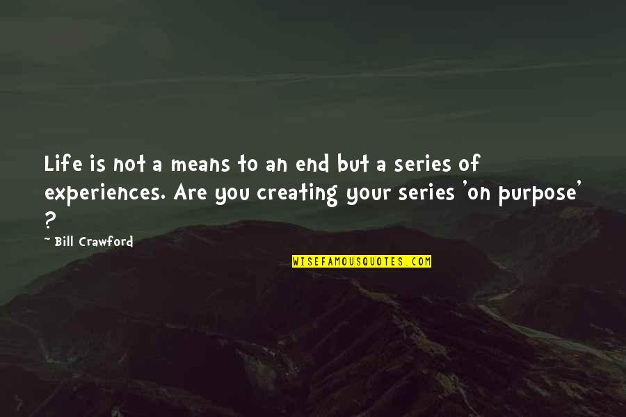 A Life Of Purpose Quotes By Bill Crawford: Life is not a means to an end