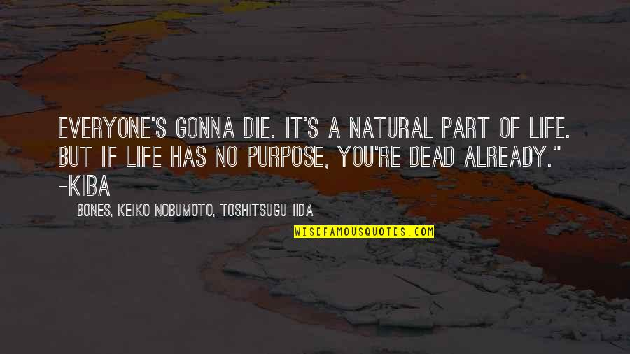 A Life Of Purpose Quotes By BONES, Keiko Nobumoto, Toshitsugu Iida: Everyone's gonna die. It's a natural part of