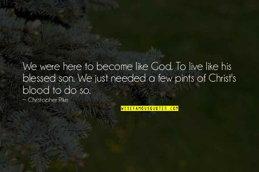 A Life Of Purpose Quotes By Christopher Pike: We were here to become like God. To