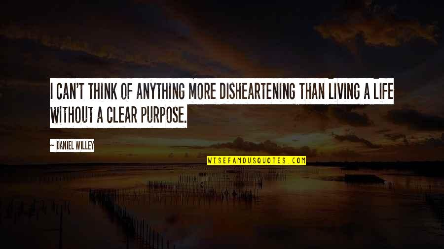A Life Of Purpose Quotes By Daniel Willey: I can't think of anything more disheartening than