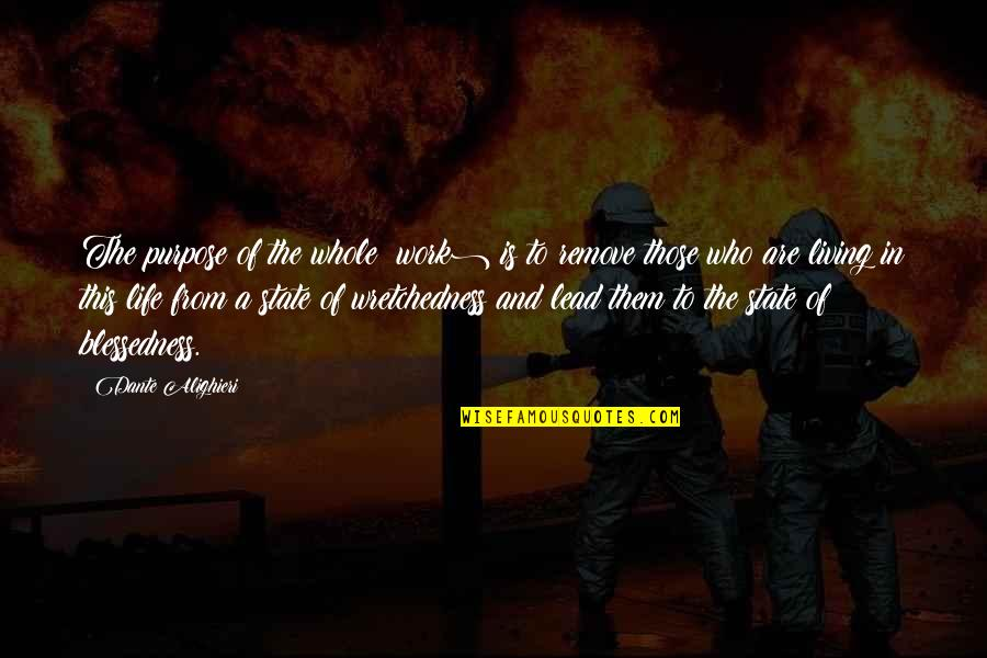A Life Of Purpose Quotes By Dante Alighieri: The purpose of the whole (work) is to