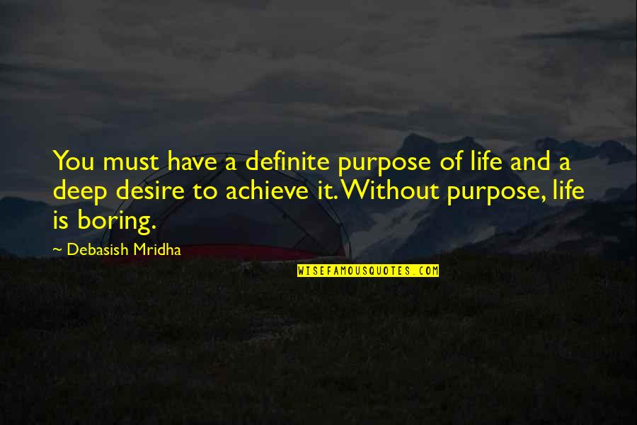 A Life Of Purpose Quotes By Debasish Mridha: You must have a definite purpose of life
