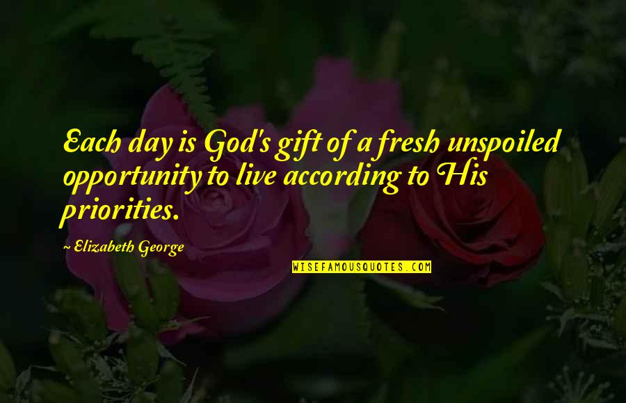 A Life Of Purpose Quotes By Elizabeth George: Each day is God's gift of a fresh