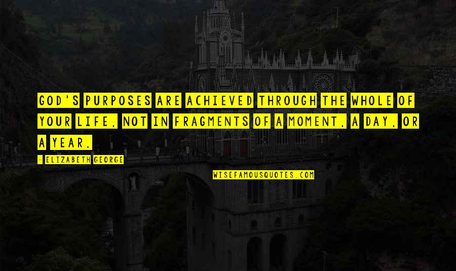 A Life Of Purpose Quotes By Elizabeth George: God's purposes are achieved through the whole of