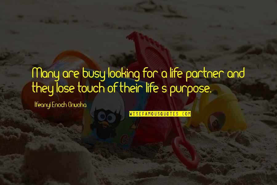 A Life Of Purpose Quotes By Ifeanyi Enoch Onuoha: Many are busy looking for a life partner
