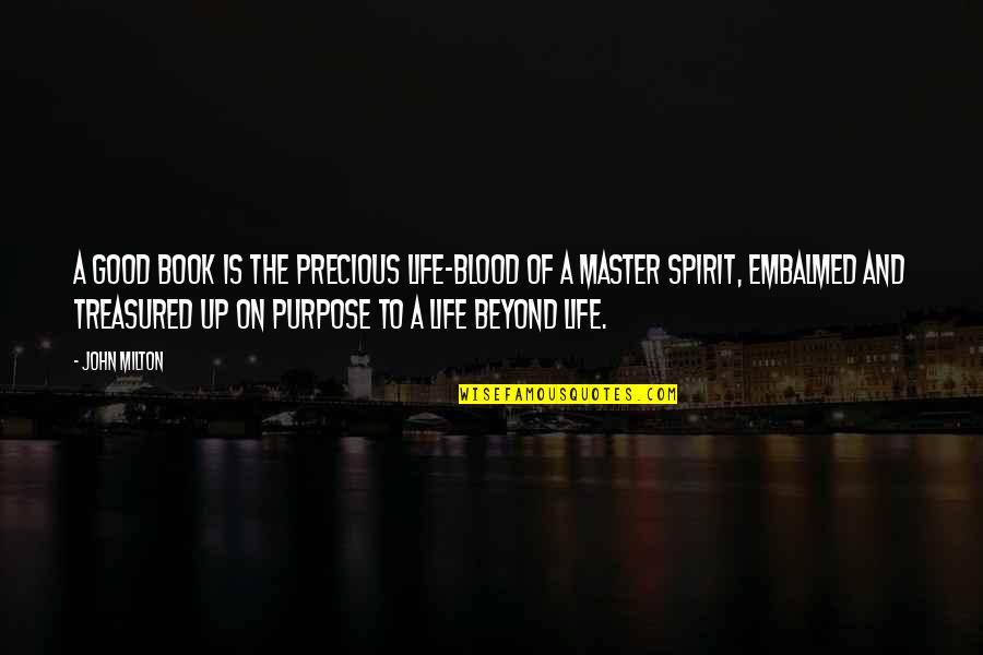 A Life Of Purpose Quotes By John Milton: A good book is the precious life-blood of
