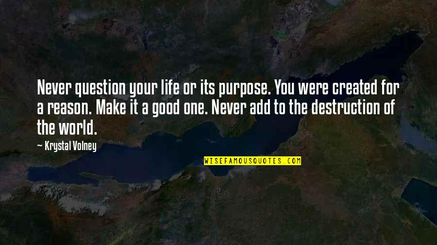 A Life Of Purpose Quotes By Krystal Volney: Never question your life or its purpose. You