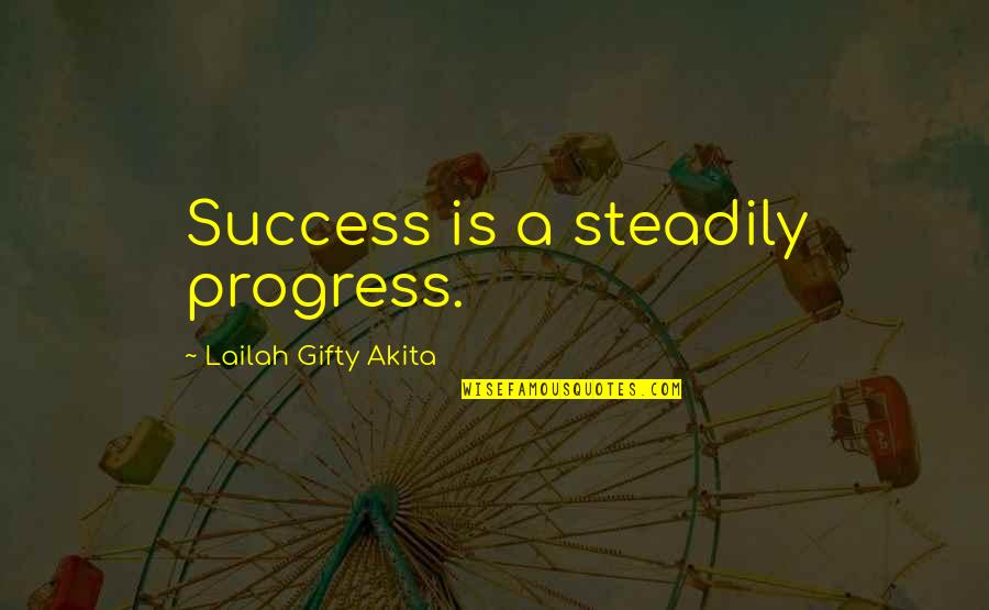 A Life Of Purpose Quotes By Lailah Gifty Akita: Success is a steadily progress.