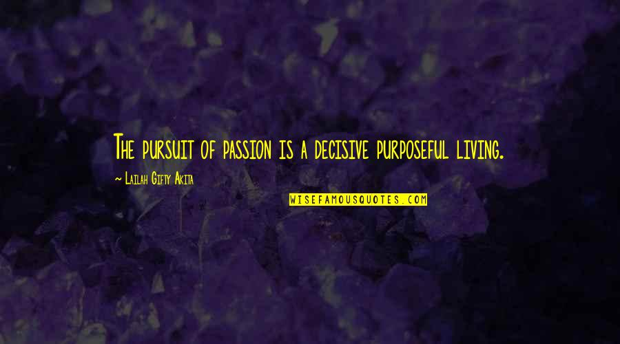 A Life Of Purpose Quotes By Lailah Gifty Akita: The pursuit of passion is a decisive purposeful