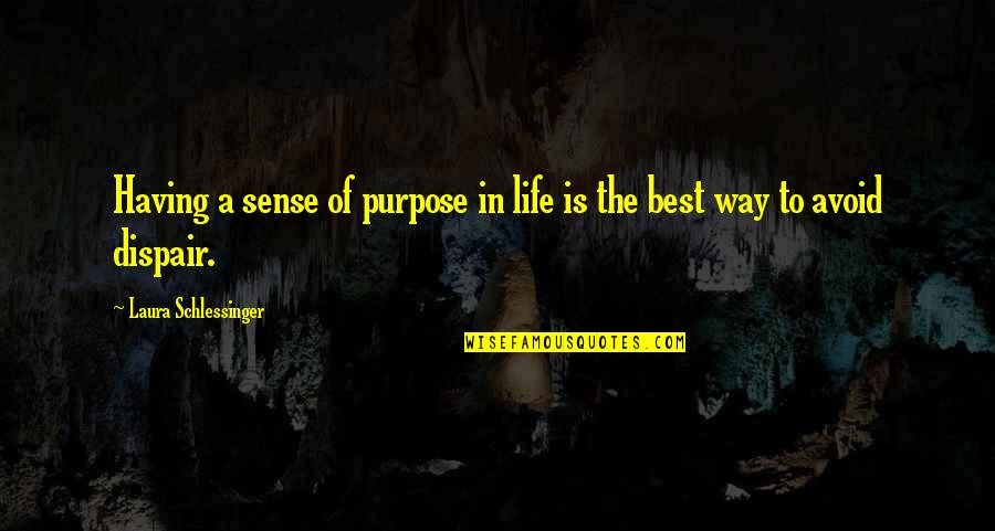 A Life Of Purpose Quotes By Laura Schlessinger: Having a sense of purpose in life is