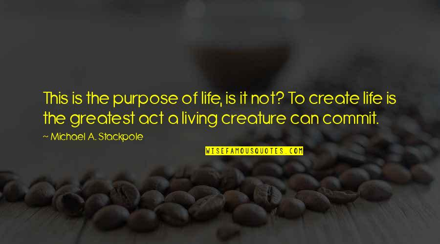 A Life Of Purpose Quotes By Michael A. Stackpole: This is the purpose of life, is it