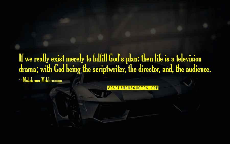A Life Of Purpose Quotes By Mokokoma Mokhonoana: If we really exist merely to fulfill God's