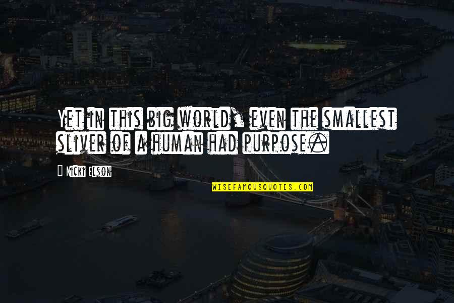 A Life Of Purpose Quotes By Nicki Elson: Yet in this big world, even the smallest