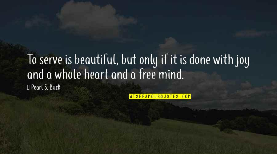 A Life Of Purpose Quotes By Pearl S. Buck: To serve is beautiful, but only if it