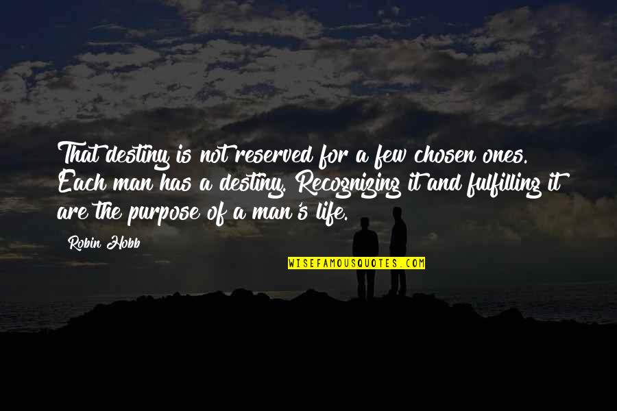 A Life Of Purpose Quotes By Robin Hobb: That destiny is not reserved for a few