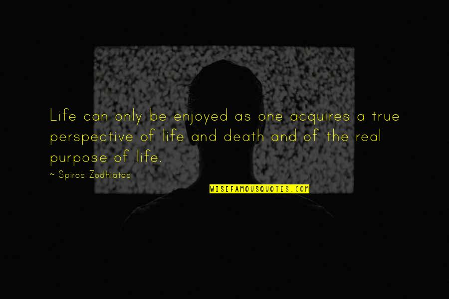 A Life Of Purpose Quotes By Spiros Zodhiates: Life can only be enjoyed as one acquires