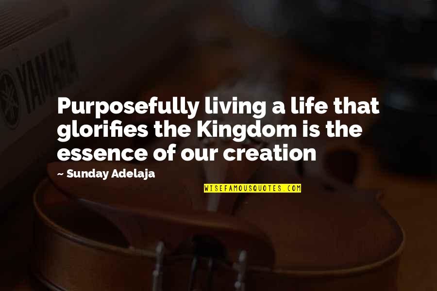 A Life Of Purpose Quotes By Sunday Adelaja: Purposefully living a life that glorifies the Kingdom