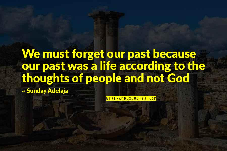 A Life Of Purpose Quotes By Sunday Adelaja: We must forget our past because our past